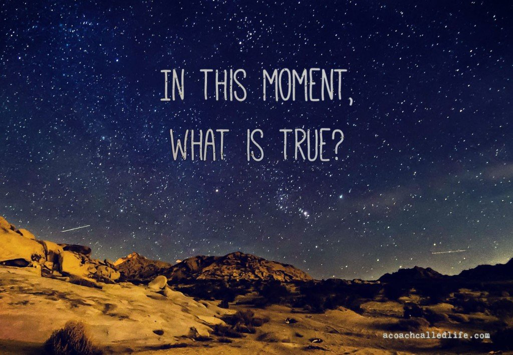 What is true in this moment?