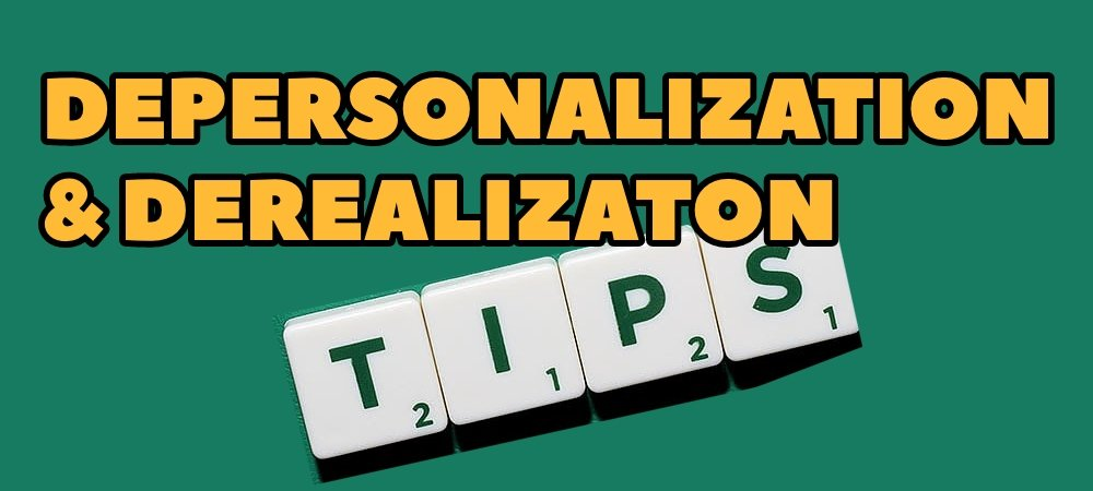 4 Essential Tips to Recover From Depersonalization and Derealization